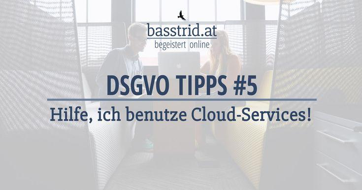 Was du bei der Nutzung von Cloud-Services im Zusammenhang mit der DSGVO beachten musst