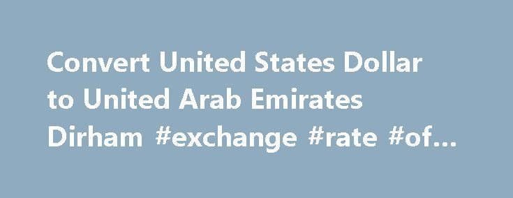Convert United States Dollar to United Arab Emirates Dirham #exchange #rate #of #money http://currency.remmont.com/convert-united-states-dollar-to-united-arab-emirates-dirham-exchange-rate-of-money/  #dubai currency # Convert United States Dollar to United Arab Emirates Dirham | USD to AED Convert United States Dollar to United Arab Emirates Dirham | USD to AED USD – United States Dollar AED – United Arab Emirates Dirham ARS – Argentine Peso AUD – Australian Dollar AWG – Aruban Florin BAM –…