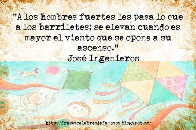 Frases Celebres de Famosos: José Ingenieros, A Los Hombres Fuertes - Frases Cé...