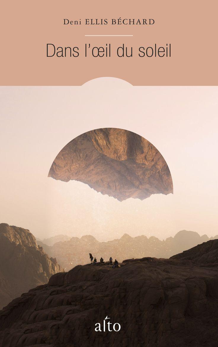 Dans l'oeil du soleil   Deni Ellis Béchard   Traduit de l'anglais par Dominique Fortier   Alto   Novembre 2016   Illustration : Witchoria