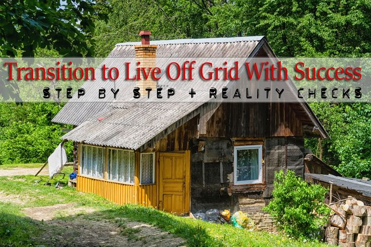How to Transition to Live off the Grid with Success – Geek Prepper