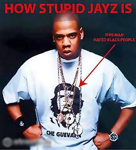Jay-Z, wearing a t-shirt of an extreme racist, mentally deranged Che Guevara, who murdered Blacks and Gays, just for hate's sake.