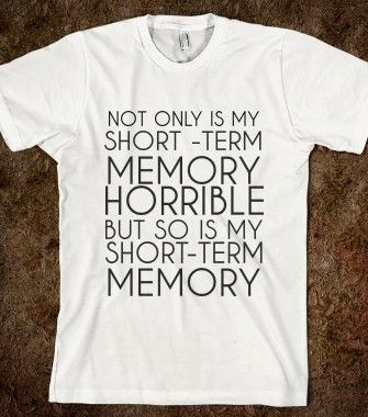 SHORT TERM MEMORY - http://glamfoxx.com - Skreened T-shirts, Organic Shirts, Hoodies, Kids Tees, Baby One-Pieces and Tote Bags