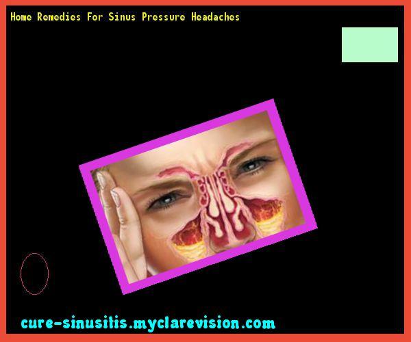 Home Remedies For Sinus Pressure Headaches 175725 - Cure Sinusitis