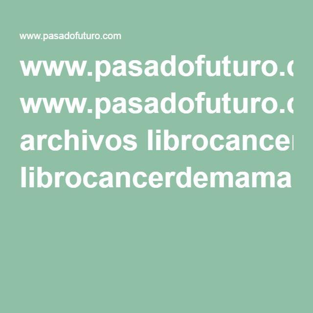 www.pasadofuturo.com archivos librocancerdemamarykegeerdhamer01.pdf