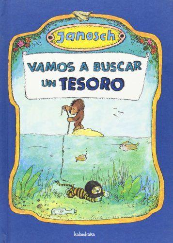 Vamos a buscar un tesoro : la historia de cómo el pequeño oso y el pequeño tigre buscan lo mejor del mundo. Janosch. Kalandraka, 2013