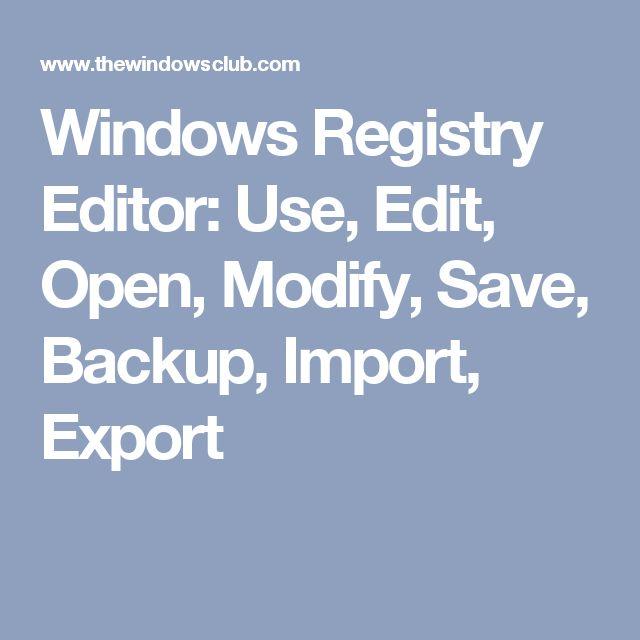 Windows Registry Editor: Use, Edit, Open, Modify, Save, Backup, Import, Export