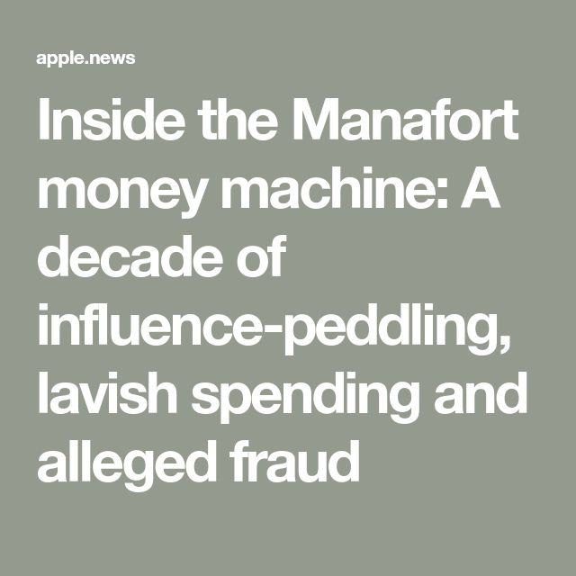 Inside the Manafort money machine: A decade of influence-peddling, lavish spending and alleged fraud
