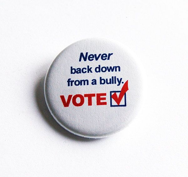 Election Pin, Never back down from a bully, Hillary 2016, Voting Pin, Pinback buttons, Lapel Pin, Election Year, Voting, US Election (5744) by KellysMagnets on Etsy