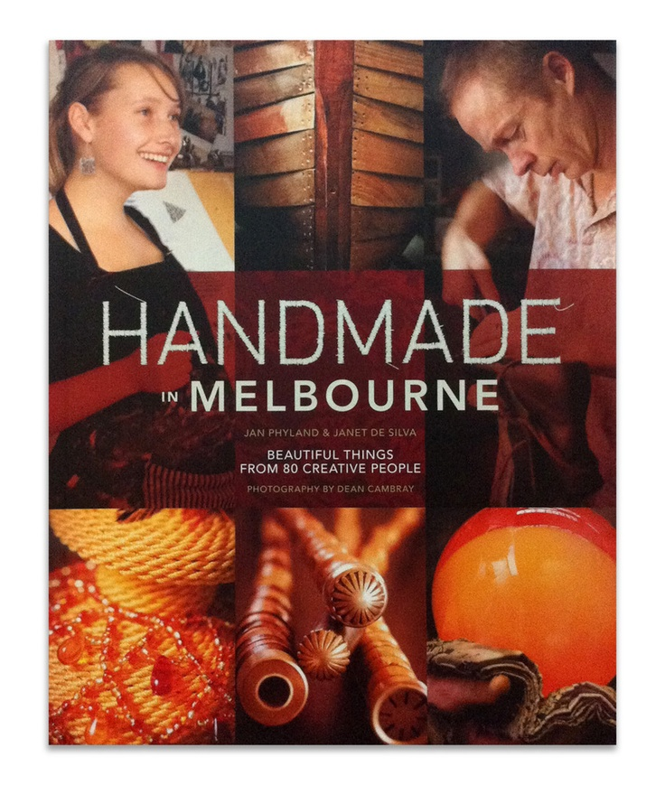 Handmade in Melbourne - Your Guide to 200 of Melbourne's Fine Artisans