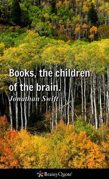Books, the children of the brain. - Jonathan Swift