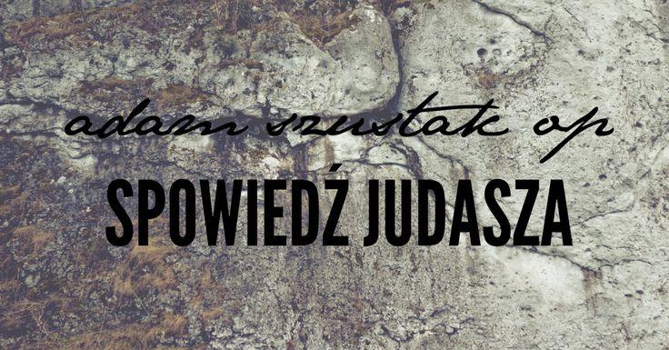 Adam Szustak OP: Spowiedź Judasza