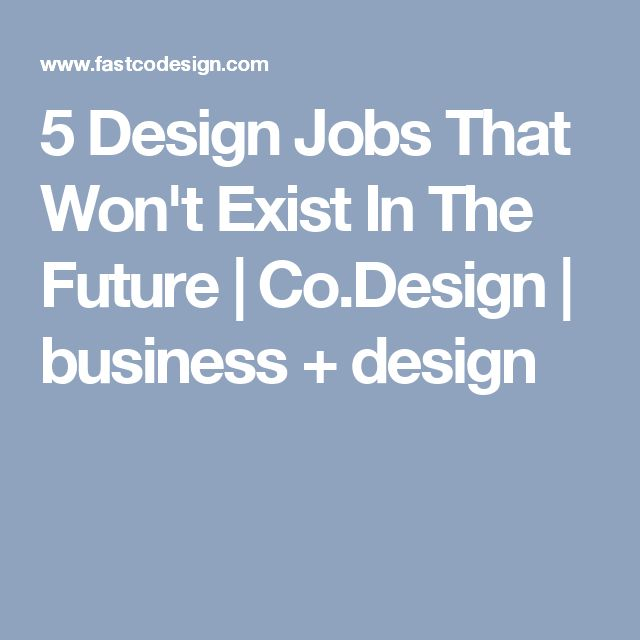 5 Design Jobs That Won't Exist In The Future | Co.Design | business + design