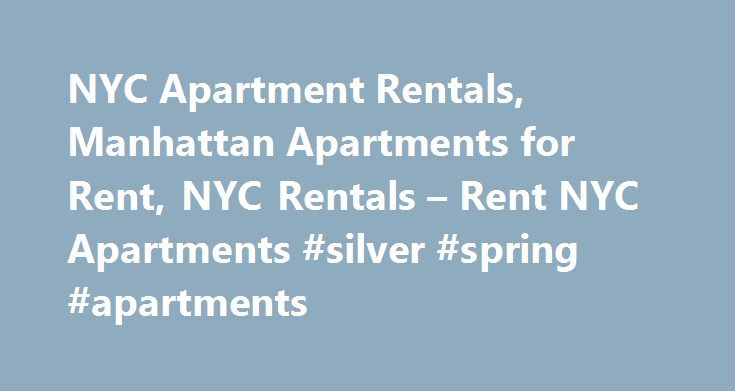 NYC Apartment Rentals, Manhattan Apartments for Rent, NYC Rentals – Rent NYC Apartments #silver #spring #apartments http://apartments.remmont.com/nyc-apartment-rentals-manhattan-apartments-for-rent-nyc-rentals-rent-nyc-apartments-silver-spring-apartments/  #nyc apartment rentals # BestApts NYC apartments are the best Manhattan and New York City apartments on the market. Before you look through our listings and services, here are some helpful links to help you get familiar with BestAptsNYC…