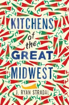 Our Book of the Month, August 2015: Kitchens of the Great Midwest by J. Ryan Stradal