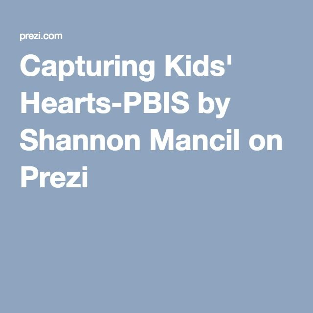 Capturing Kids' Hearts-PBIS by Shannon Mancil on Prezi                                                                                                                                                     More