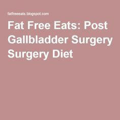 Fat Free Eats: Post Gallbladder Surgery Diet