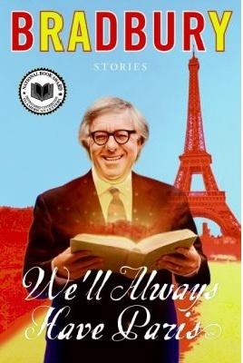 We'll Always Have Paris by Ray BradburyParis, 1998 2012, Bradbury Book, Literary Career, Shorts Stories, Book Reading, Reading 2012, Book Reviews, Ray Bradbury