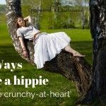 70 Ways To Be A Hippie, for the Crunchy-at-Heart