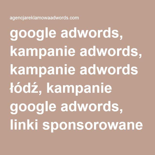 google adwords, kampanie adwords, kampanie adwords łódź, kampanie google adwords, linki sponsorowane adwords, prowadzenie kampanii adwords, prowadzenie reklam adwords, przygotowanie kampanii google adwords, reklama adwords, reklamy adwords