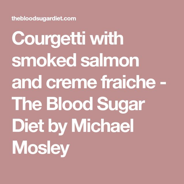 Courgetti with smoked salmon and creme fraiche - The Blood Sugar Diet by Michael Mosley