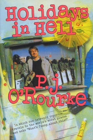 """Holidays in Hell by P J O'Rourke.  P.J. O'Rourke travels to hellholes around the globe in Holidays in Hell, looking for trouble, the truth, and a good time. After casually sight-seeing in war-torn Lebanon and being pepper-gassed in Korea, P.J. checks out the night life in communist Poland and spends the Christmas holidays in El Salvador. Taking a long look at Nicaragua, P.J. asks, """"Is Nicaragua a Bulgaria with marimba bands or just a misunderstood Massachusetts with Cuban military advisors?"""""""