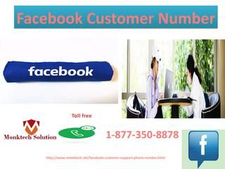 Can I Get Facebook Customer Number Within A Minute1-877-350-8878?Of course my friend!! You can get our Facebook Customer Number within a minute because it is the only one service which is available 24 hours and provides you the satisfactory solution for fb hurdles. So, if you are facing any kind of trouble during the use of Facebook, then don't be late in dialling our toll-free helpline number 1-877-350-8878 to complete your job within a couple of seconds. Click here…