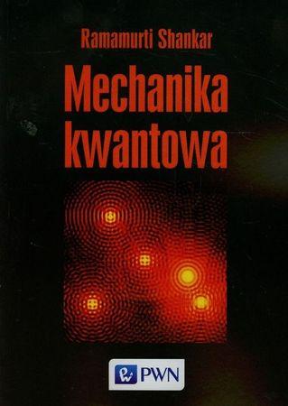 """Ramamurti Shankar, """"Mechanika kwantowa"""", przeł. Mirosław Łukaszewski, Wydawnictwo Naukowe PWN, Warszawa 2006. 621 stron"""