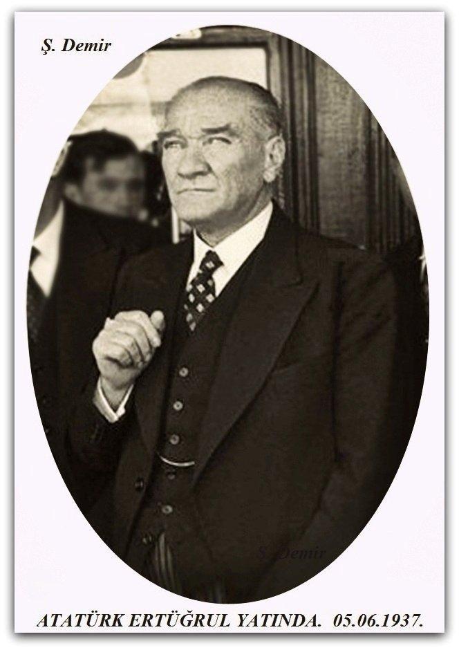 Atatürk ERTUĞRUL yatında. 05.06.1937