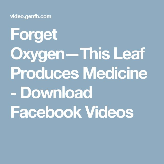 Forget Oxygen—This Leaf Produces Medicine - Download Facebook Videos