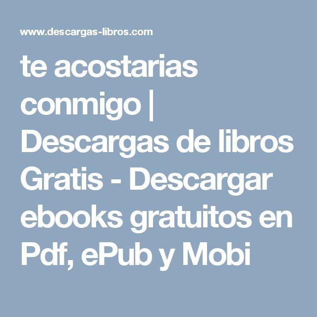 te acostarias conmigo   Descargas de libros Gratis - Descargar ebooks gratuitos en Pdf, ePub y Mobi