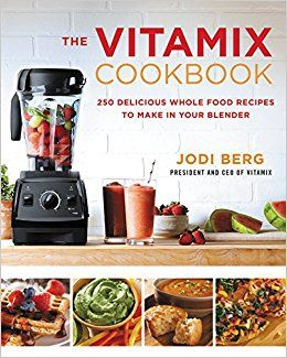 The Vitamix Cookbook: 250 Delicious Whole Food Recipes to Make in Your Blender: Jodi Berg: 0201562407201: Amazon.com: Books