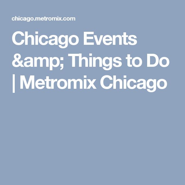 Chicago Events & Things to Do | Metromix Chicago