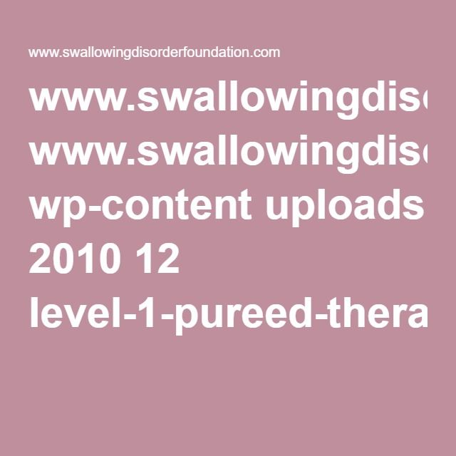 www.swallowingdisorderfoundation.com wp-content uploads 2010 12 level-1-pureed-therapy.pdf