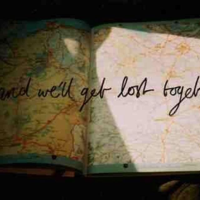 """we'll get lost together.."""