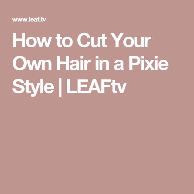 styles to cut your hair how to cut your own hair in a pixie style pixie styles 2153 | 339c1499fb3daf8e488df5abc07536af