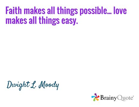 Faith makes all things possible... love makes all things easy. / Dwight L. Moody