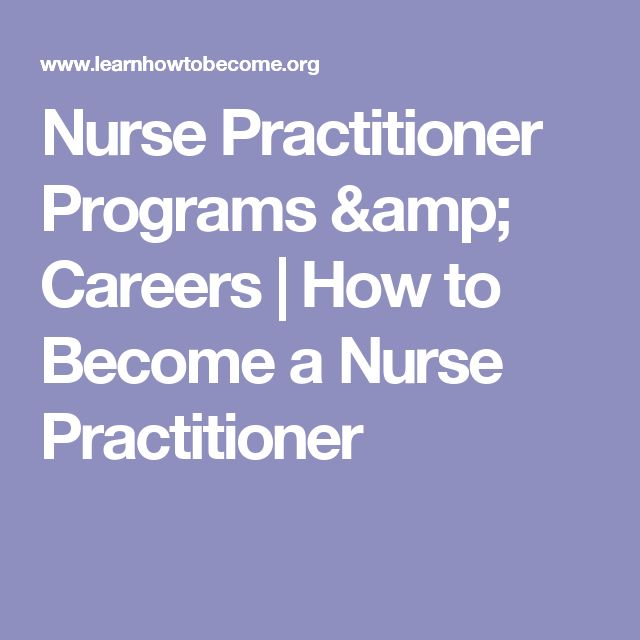 Nurse Practitioner Programs & Careers   How to Become a Nurse Practitioner