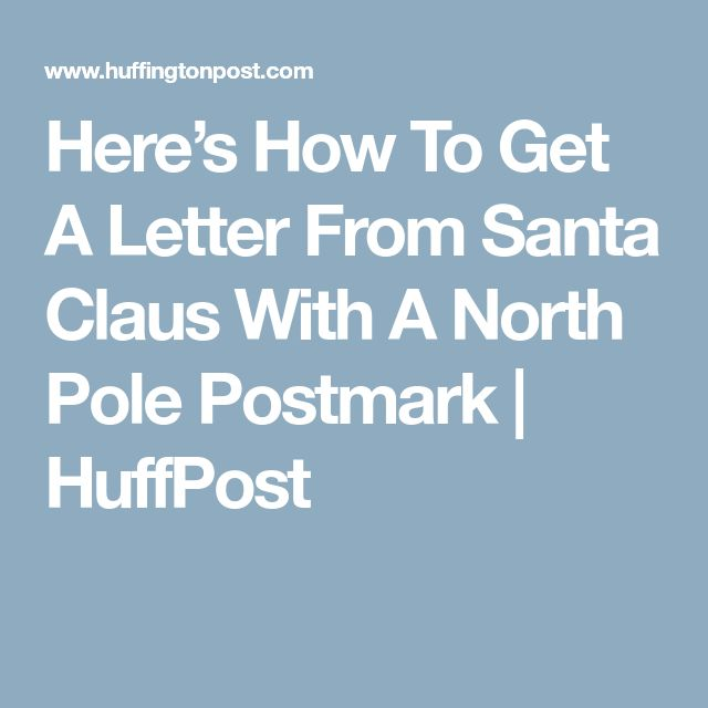 Here's How To Get A Letter From Santa Claus With A North Pole Postmark | HuffPost