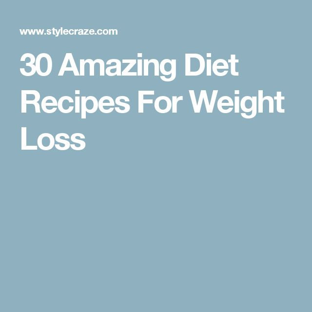 30 Amazing Diet Recipes For Weight Loss