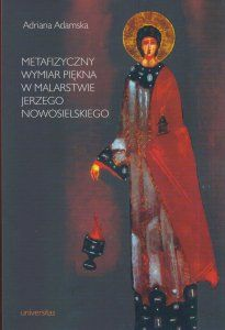 Metafizyczny wymiar piękna w malarstwie Jerzego Nowosielskiego Adriana Adamska
