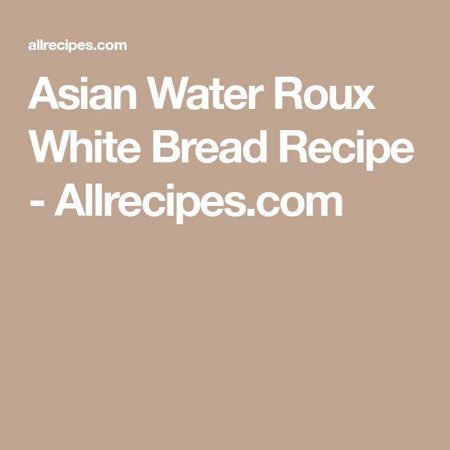 Asian Water Roux White Bread Recipe - Allrecipes.com