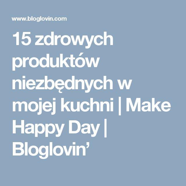 15 zdrowych produktów niezbędnych w mojej kuchni | Make Happy Day | Bloglovin'