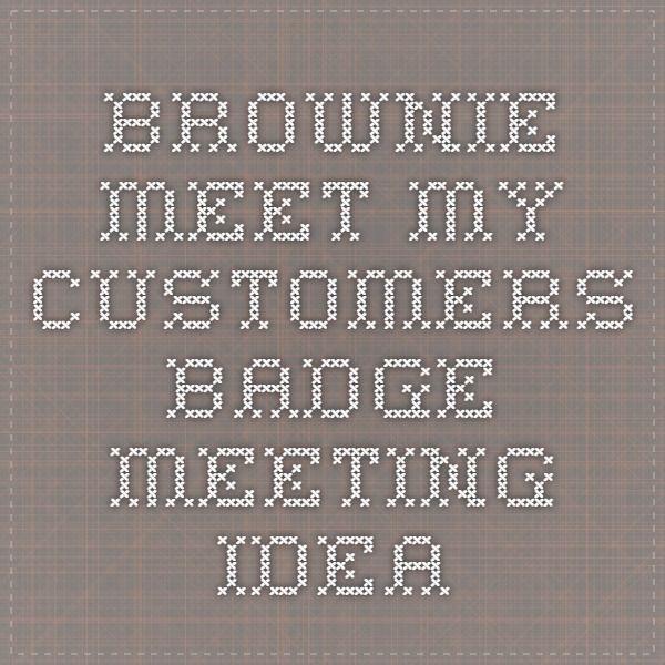 Brownie- Meet My Customers Badge Meeting Idea