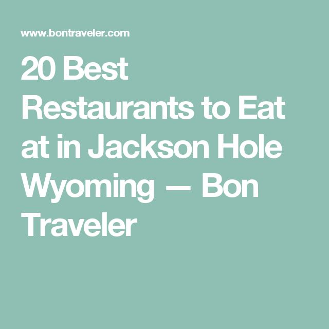 25 best ideas about jackson hole wyoming on pinterest for Best places to eat in jackson wy
