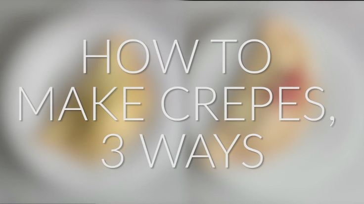 How To Make Crepes, 3 Ways