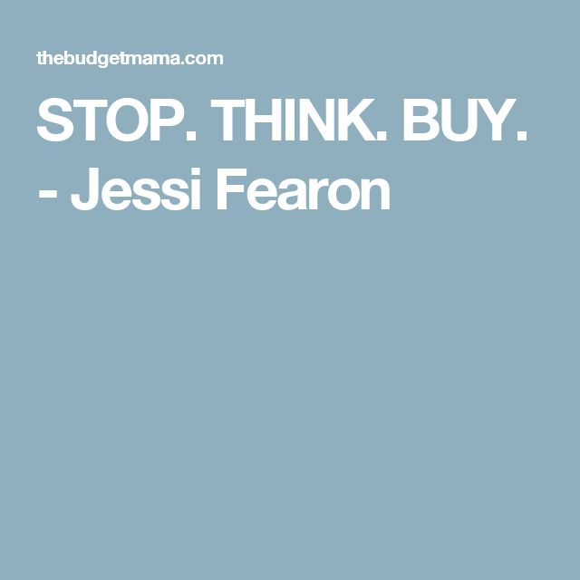 STOP. THINK. BUY. - Jessi Fearon