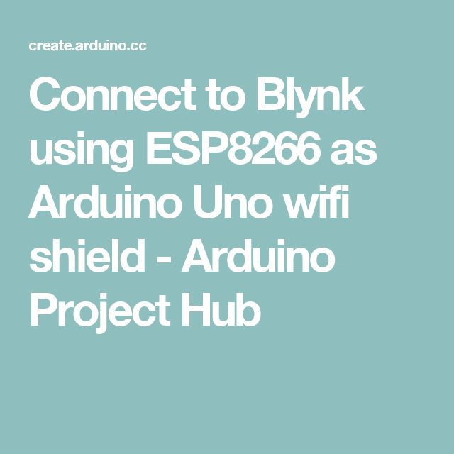 Connect to Blynk using ESP8266 as Arduino Uno wifi shield - Arduino Project Hub