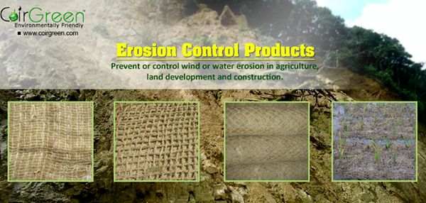 CoirGreen™ manufactures & supplies the following environmental friendly erosion control products using natural coir fiber and its extracts as raw material:  1. Erosion control blankets(Coco Blankets) 2. Geotextiles(Coir Netting) 3. Coirlogs(Waterlogs/Biologs) 4. Coir pallets(Coir Pillows) 5. Jute Products