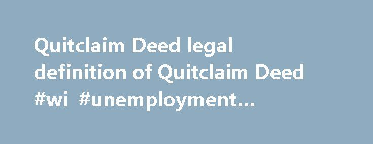 Quitclaim Deed legal definition of Quitclaim Deed #wi - quit claim deed